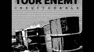 Your Enemy - Insufferable CS [2013]