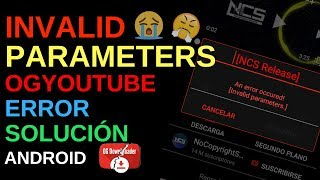 SOLUCIÓN OGYOUTUBE INVALID PARAMETERS|OGYOUTUBE ERROR|ANDROID 2018