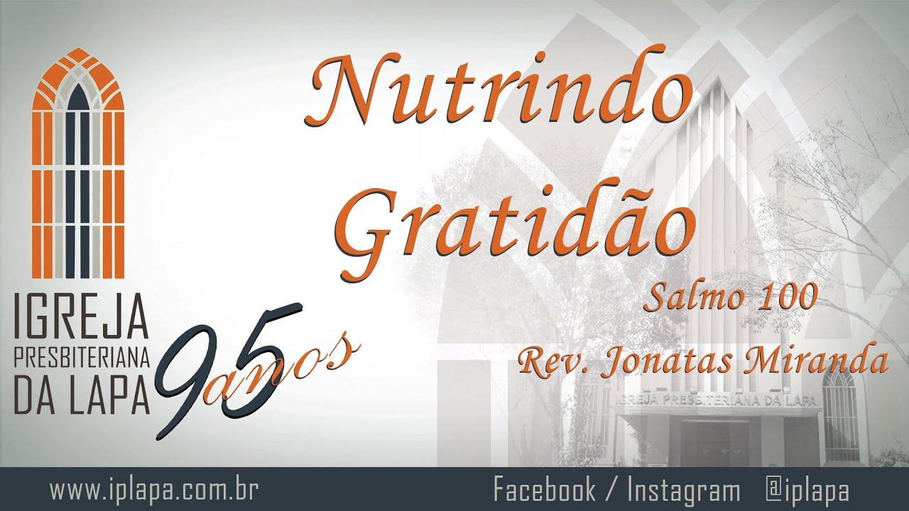 Nutrindo gratidão (Salmo 100) por Rev. Jonatas Miranda