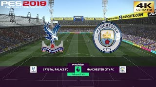 PES 2019 (PC) Crystal Palace vs Manchester City | REALISTIC PREMIER LEAGUE PREDICTION | 14/4/2019 4K