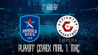 BSL Playoff Çeyrek Final 1. Maç: Anadolu Efes - Empera Halı Gaziantep Basketbol