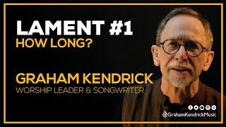 Lent Lament - How Long - Graham Kendrick