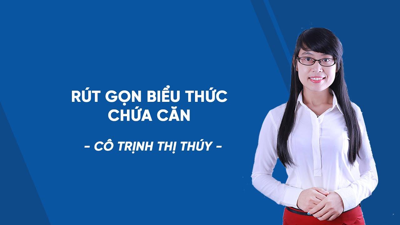 Rút gọn biểu thức chứa căn – Luyện thi Toán vào 10 – Cô Trịnh Thị Thuý – HOCMAI