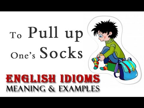 To Pull Up Ones Socks English Idioms And Phrases Youtube
