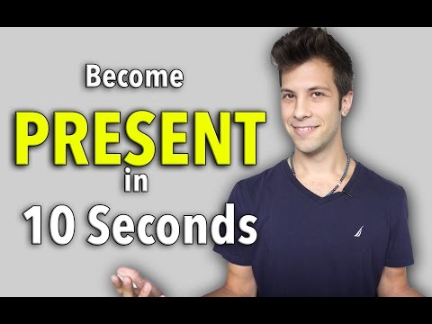 How to Get into the Present Moment in 10 Seconds - Being Present and Living Life
