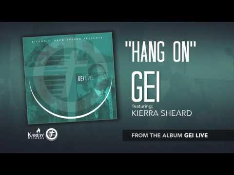 GEI - Hang On Feat: Kierra Sheard (Radio Version) [Audio Only]