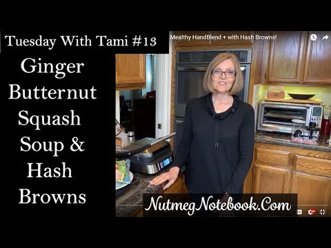 Tuesday With Tami #13 Ginger Butternut Squash Soup Using The Mealthy HandBlend + With Hash Browns!