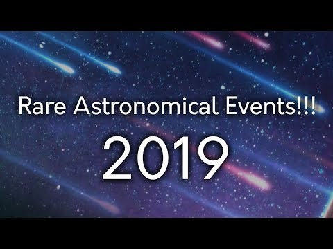 Rare Astronomical Events of 2019! (Don't miss them)