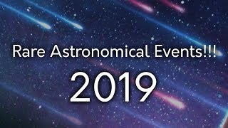 Rare Astronomical Events of 2019! (Don
