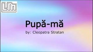 Cleopatra Stratan - Pupa-ma Versuri Lyrics Video