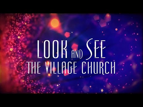 Look And See - The Village Church