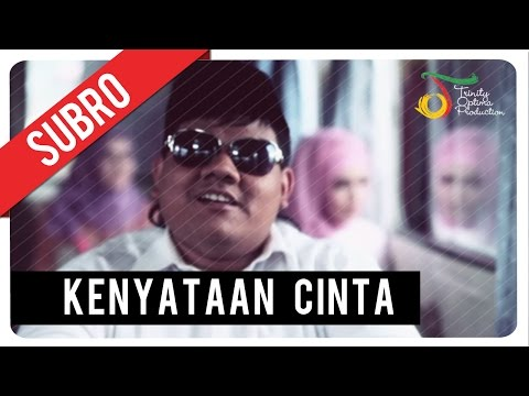 Subro - Kenyataan Cinta | Official Video Klip