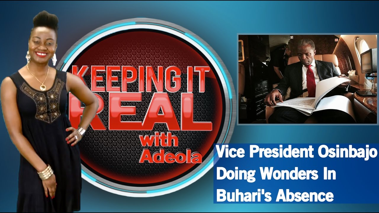 Download Keeping It Real With Adeola - 252 (Vice President Osinbajo Doing Wonders In Buhari's Absence)
