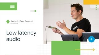 Low Latency Audio - Because Your Ears Are Worth It (Android Dev Summit '18)