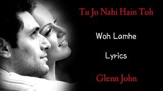 Tu Jo Nahi Hai To Kuch Bhi Nahi Hai (LYRICS) - Glenn John | Woh Lamhe | Pritam, Sayeed Quadri