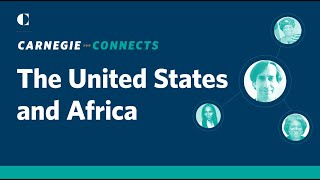 The United States and Africa: Perception and Policy | Carnegie Connects