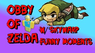 *Roblox* Obby of Zelda (Funny Moments #2)w/Skywarp1984