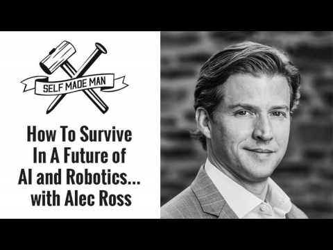 How To Survive In A Future of AI and Robotics… with Alec Ross
