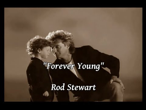 Forever Young - Rod Stewart (lyrics)