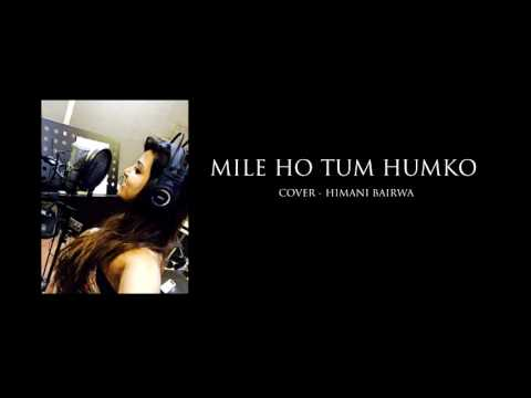 Mile Ho Tum Humko - Fever | Cover by Himani Bairwa