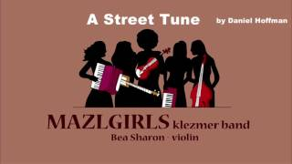 MAZL GIRLS - A Street Tune by Daniel Hoffman