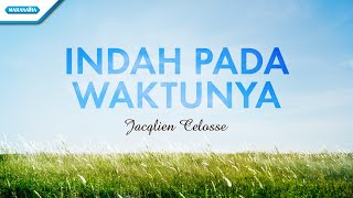 Indah Pada Waktunya - Jacqlien Celosse (with lyric)