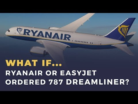 What If Ryanair Or Easyjet Bought 787 Dreamliners?