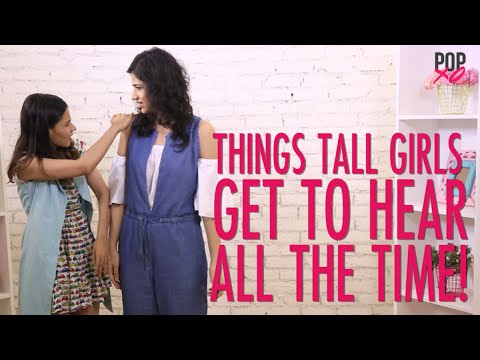 Things Tall Girls Get To Hear All The Time - POPxo
