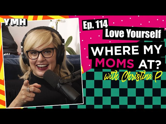 Ep. 114 Love Yourself | Where My Moms At?