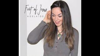 Adelaide - FEET OF JESUS (Official Lyric)