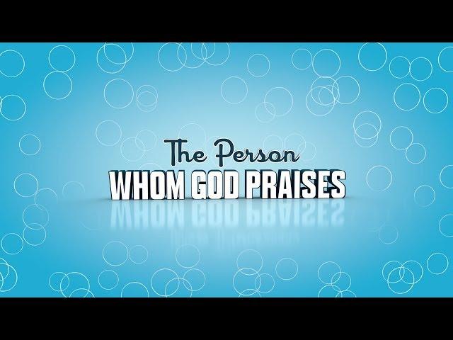 The Person Whom God Praises