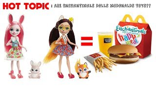 ARE ENCHANTIMALS DOLLS MCDONALDS TOYS? ARE THEY EVEN WORTHY OF A HAPPY MEAL | HOT TOPIC