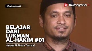 Khutbah Jum'at : Belajar dari Kisah Luqman Al-Hakim #01 - Ustadz M Abduh Tuasikal