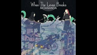 MoAnanda - When The Levee Breaks (Official Lyric Video)