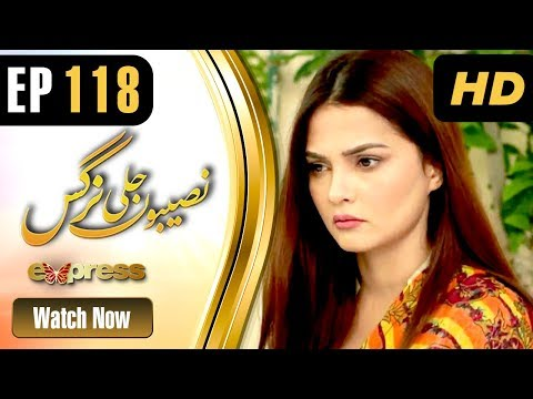 Naseebon Jali Nargis - Episode 118 - Express Entertainment Dramas