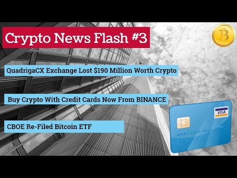 QuadrigaCX Exchange Lost $190 Million | CBOE Re-filed Bitcoin ETF | Binance Credit Card Support