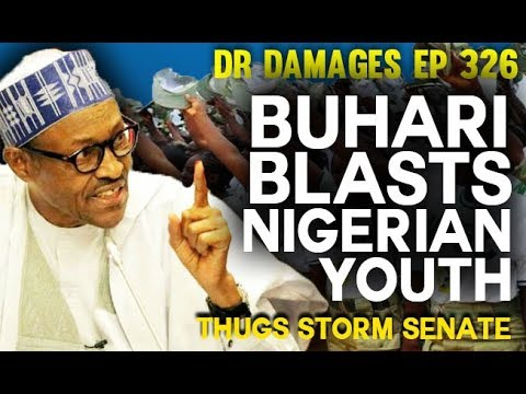 Dr. Damages Show – episode 326: Buhari blasts Nigerian Youths, Thugs storm Nigeria's Senate