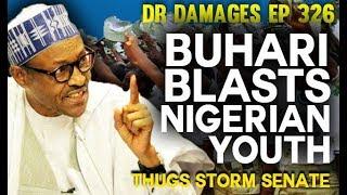 Dr. Damages Show – Episode 326: Buhari Blasts Nigerian Youths, Thugs Storm Nigeria's Senate