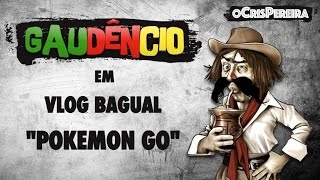 VLOG Bagual do Gaudêncio - POKEMON GO