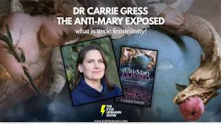 The Anti-Mary Exposed - Feminism - Dr Carrie Gress
