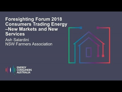 Ash Salardini, NSW Farmers Association - Consumers Trading Energy - New Market and New Services