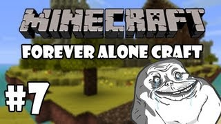 Minecraft - Forever Alone Craft | Ep. 7 I am the Mighty Finder!