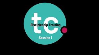 Discipleship Training - Session 1 of 4
