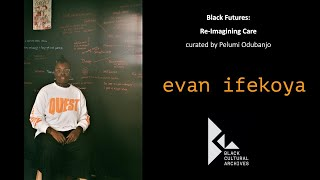 Evan Ifekoya on Re-imaging Care for BCA 'Black Futures'.