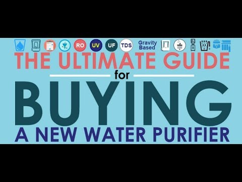 The Ultimate Guide For Buying A New Water Purifier For Home 2019