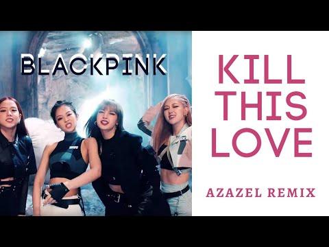 BLACKPINK - Kill This Love | AZAZEL REMIX |