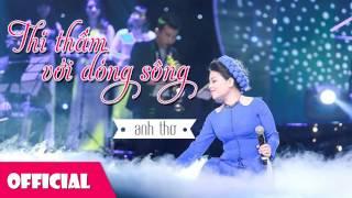 Thì Thầm Với Dòng Sông - Anh Thơ [Official 2015]