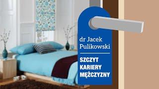 Szczyt kariery mężczyzny (dr Jacek Pulikowski)