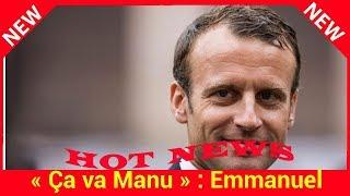 « Ça va Manu » : Emmanuel Macron interpellé par un jeune, le président le remet à sa place