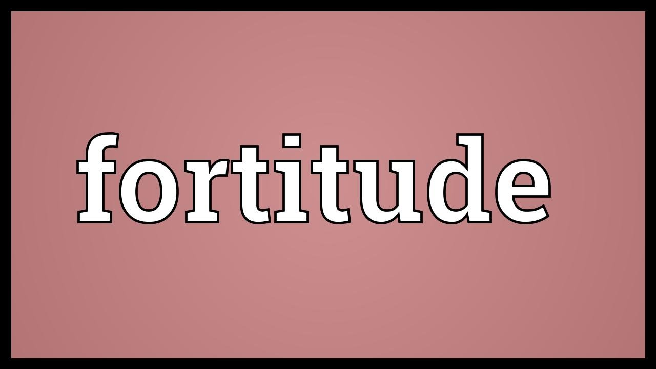 Fortitude Meaning - Yo...